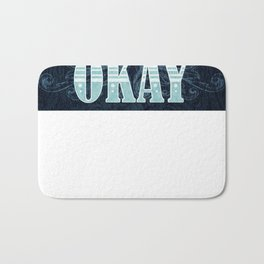 Everything is going to be OKAY Bath Mat