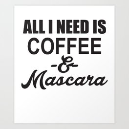 All I Need Is Coffee And Mascara Vneck Funny Humor Novelty Coffee T-Shirts Art Print