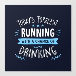 Todays Forecast Running With A Chance Of Drinking Canvas Print