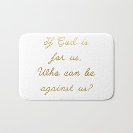 If God Is For Us, Who Can Be Against Us - Romans 8:31 - White Gold Bath Mat