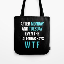After Monday and Tuesday Even The Calendar Says WTF (Black) Tote Bag