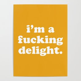 I'm A Fucking Delight Funny Quote Poster