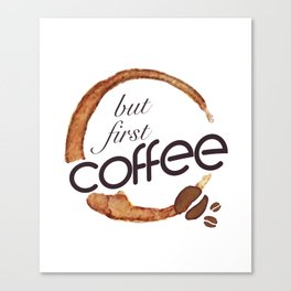 But first coffee - I love Coffee Canvas Print
