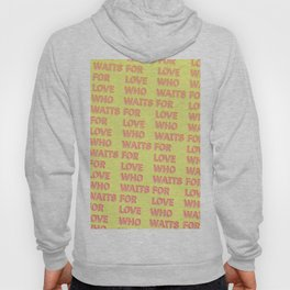 Who waits for Love - Typography Hoody