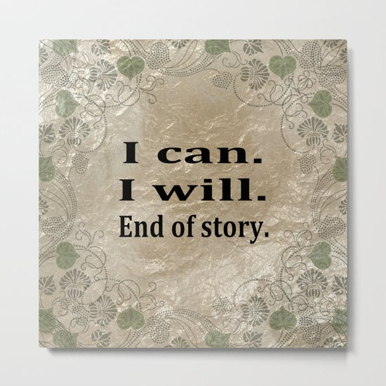 I Can. I Will. End Of Story. Metal Print