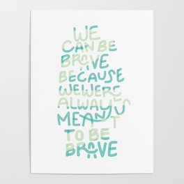 Be Brave Inspirational Quote Poster