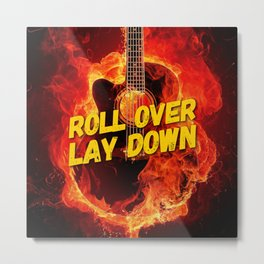 Roll Over Lay Down Metal Print