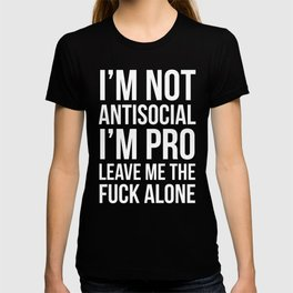 I'm Not Antisocial I'm Pro Leave Me The Fuck Alone (Black) T-shirt