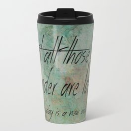 Not all those who wander are lost. Travel Mug