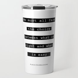 We Must All Face The Choice Between What Is Right And What Is Easy Potter Quote Travel Mug