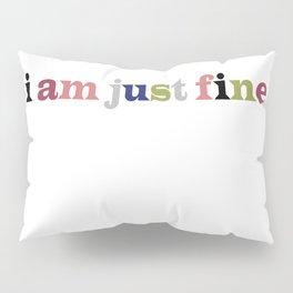 i am just fine. Pillow Sham