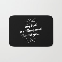 My Bed is Calling And I Must Go... Bath Mat