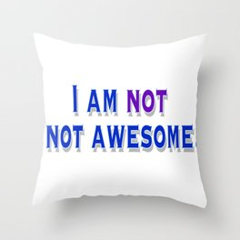 I am NOT not awesome. (blue text) Throw Pillow