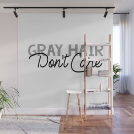 Gray Hair Don't Care Wall Mural