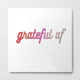 grateful af Metal Print