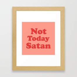 Not Today Satan, Funny, Quote Framed Art Print