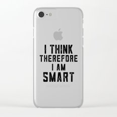 I Think Therefore I am smart Clear iPhone Case