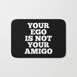 Your Ego is Not Your Amigo (Black & White) Bath Mat