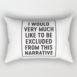 I Would Very Much Like To Be Excluded From This Narrative Rectangular Pillow