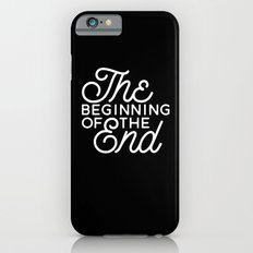 The Beginning Of The End Slim Case iPhone 6s
