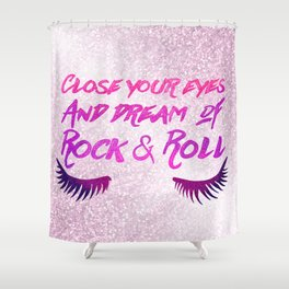 Close Your Eyes And Dream Of Rock And Roll Shower Curtain