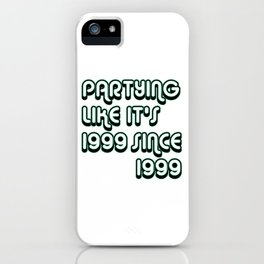 Partying Since 1999 iPhone Case