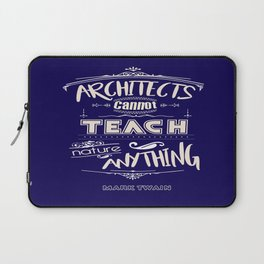 Architects cannot teach nature anything Mark Twain Inspirational Quotes Design Laptop Sleeve