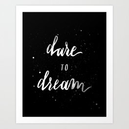 """Dare to Dream"" white on black Art Print"