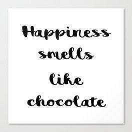 Happiness smells like chocolate Canvas Print