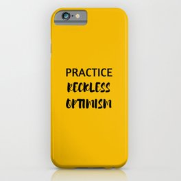PRACTICE RECKLESS OPTIMISM - HAPPINESS QUOTE iPhone Case