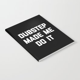 Dubstep Do It Music Quote Notebook