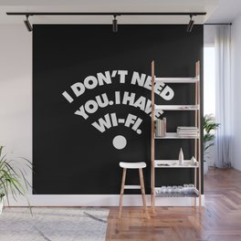 I dont need you I have wifi Wall Mural