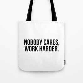 Nobody cares, work harder. Tote Bag