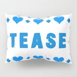 Tease - blue Pillow Sham