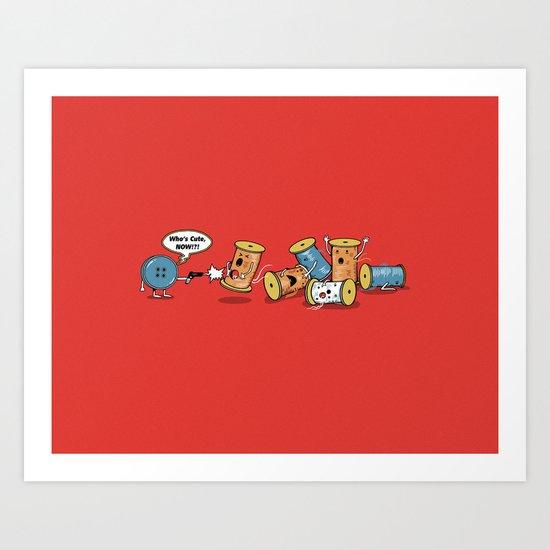 Who's Cute Now!? Art Print