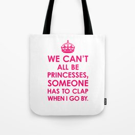 We Can't All Be Princesses (Bright Pink) Tote Bag