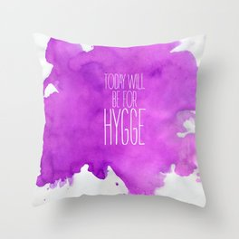 Today Will Be For Hygge Throw Pillow