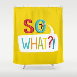 So What? Shower Curtain