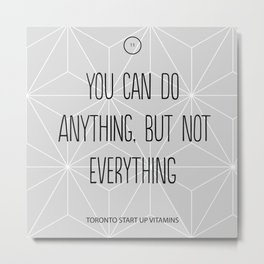 You Can Do Anything, But Not Everything Metal Print