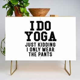I DO YOGA JUST KIDDING I ONLY WEAR THE PANTS Credenza
