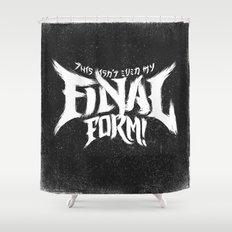 THIS ISN'T EVEN MY FINAL FORM! Shower Curtain