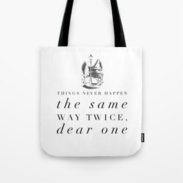 Things Never Happen the Same Way Twice Tote Bag