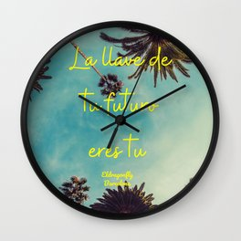 La llave de tu futuro eres tu ! (In English- The key to your life is you !) Wall Clock