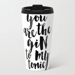 you are the gin to my tonic,bar decor,alcohol sign,drink sign,drink store decor,canvas poster Travel Mug