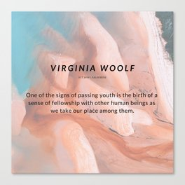 Virginia Woolf Quote : One of the signs of passing youth is the birth of a sense of fellowship Canvas Print