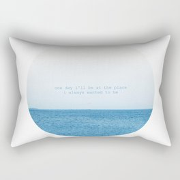 One day I'll be at the place I always wanted to be. Rectangular Pillow