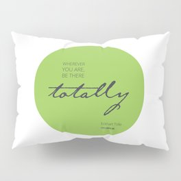Be There Totally Pillow Sham