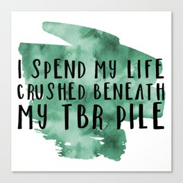 I Spend My Life Crushed Beneath My TBR! (Green) Canvas Print