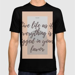 """Rumi Quote : """" Live life as if everything is rigged in your favor"""" T-shirt"""