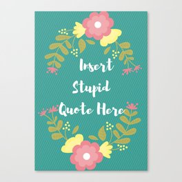 Insert Stupid Quote Here! Canvas Print